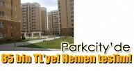 Parkcity projesinde 85 bin TL'ye! Hemen teslim!